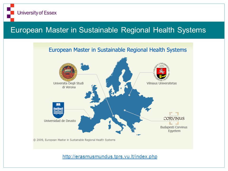European Master in Sustainable Regional Health Systems http://erasmusmundus.tprs.vu.lt/index.php