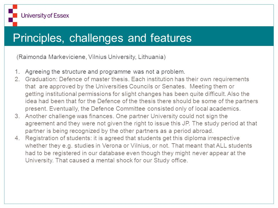 Principles, challenges and features (Raimonda Markeviciene, Vilnius University, Lithuania) 1.Agreeing the structure and programme was not a problem.