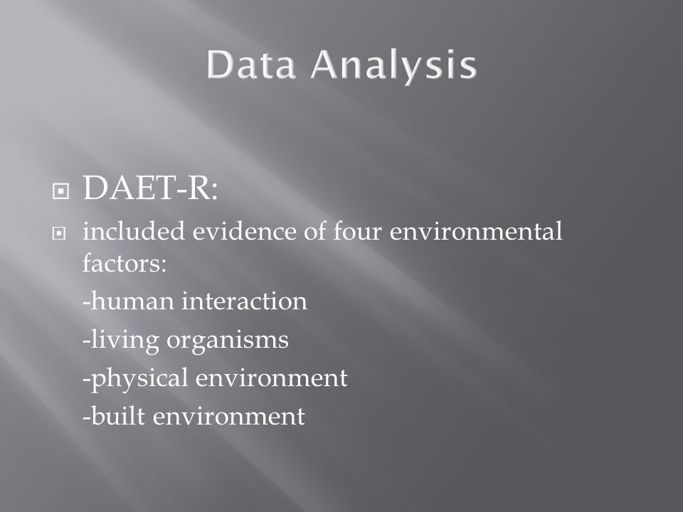 Data Analysis DAET-R: included evidence of four environmental factors: -human interaction -living organisms -physical environment -built environment