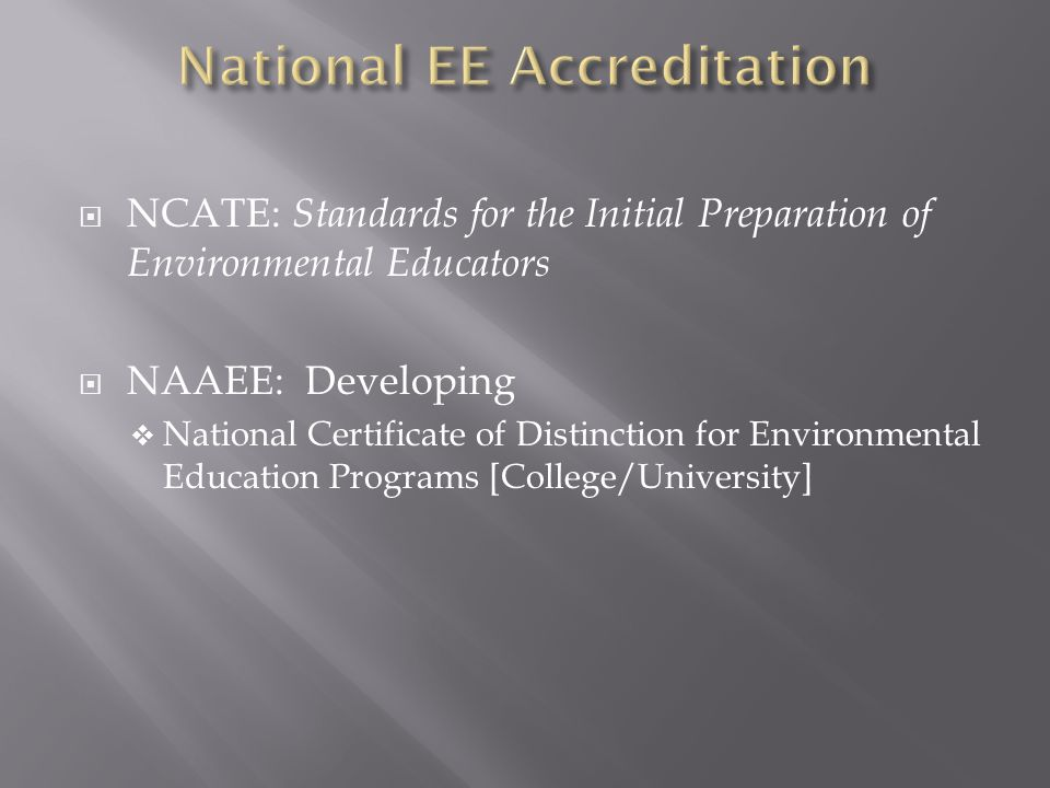 NCATE: Standards for the Initial Preparation of Environmental Educators NAAEE: Developing National Certificate of Distinction for Environmental Education Programs [College/University]