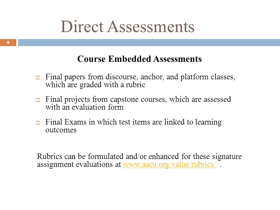 Direct Assessments 9 Course Embedded Assessments Final papers from discourse, anchor, and platform classes, which are graded with a rubric Final proje