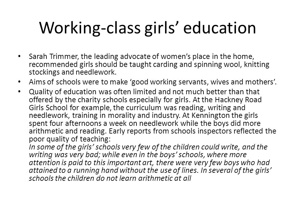 Working-class girls education Sarah Trimmer, the leading advocate of womens place in the home, recommended girls should be taught carding and spinning