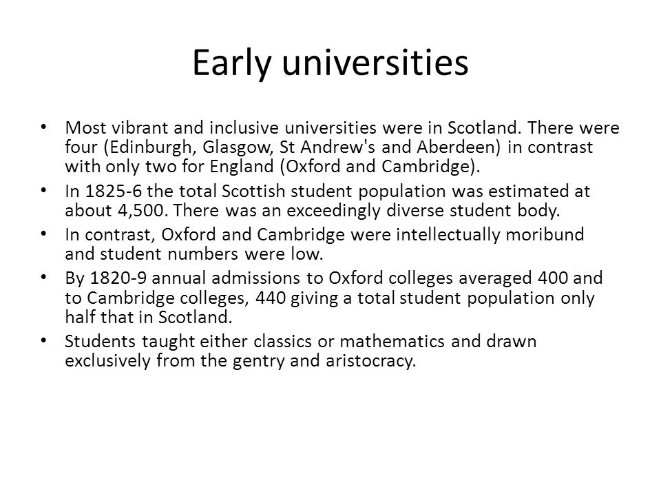 Early universities Most vibrant and inclusive universities were in Scotland. There were four (Edinburgh, Glasgow, St Andrew's and Aberdeen) in contras