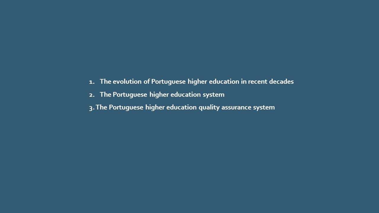 1.The evolution of Portuguese higher education in recent decades 2.The Portuguese higher education system 3.