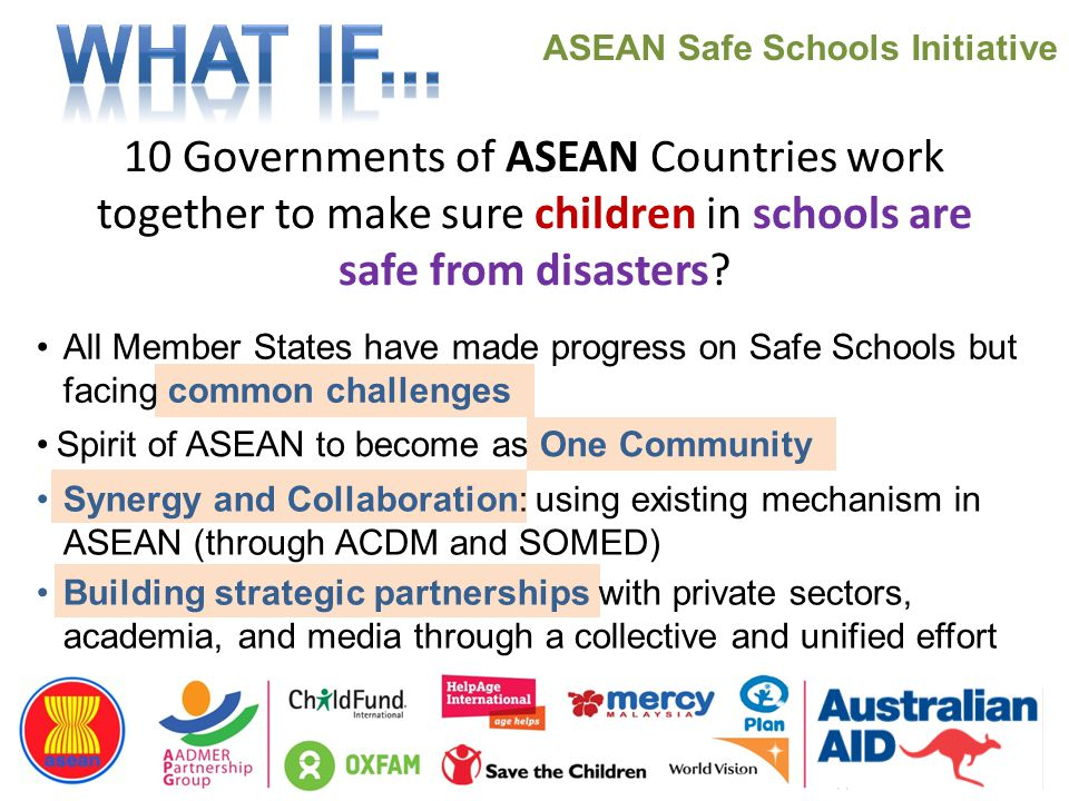10 Governments of ASEAN Countries work together to make sure children in schools are safe from disasters.