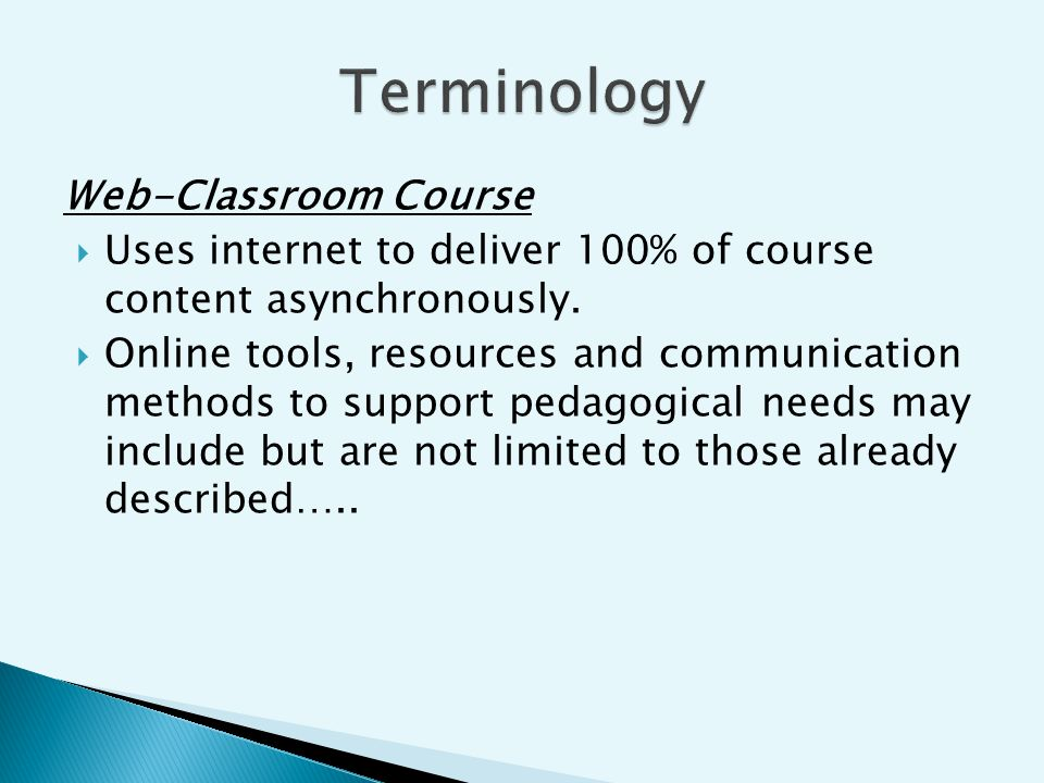 Web-Classroom Course Uses internet to deliver 100% of course content asynchronously.