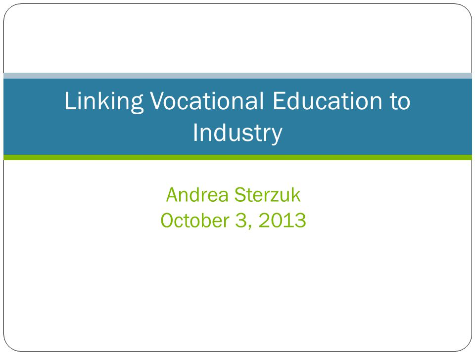 Andrea Sterzuk October 3, 2013 Linking Vocational Education to Industry