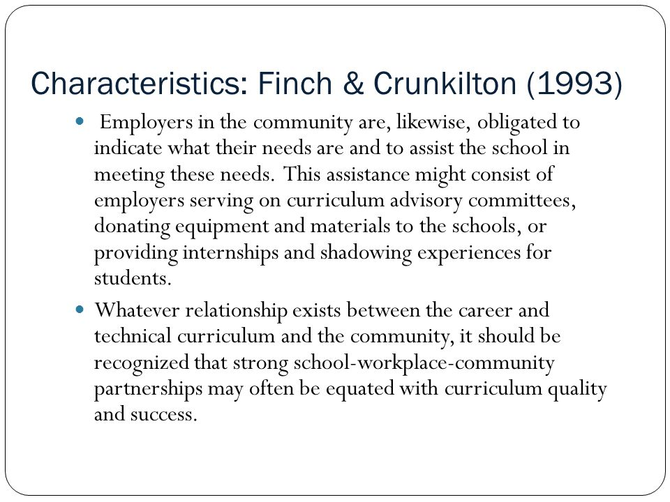 Characteristics: Finch & Crunkilton (1993) Employers in the community are, likewise, obligated to indicate what their needs are and to assist the school in meeting these needs.