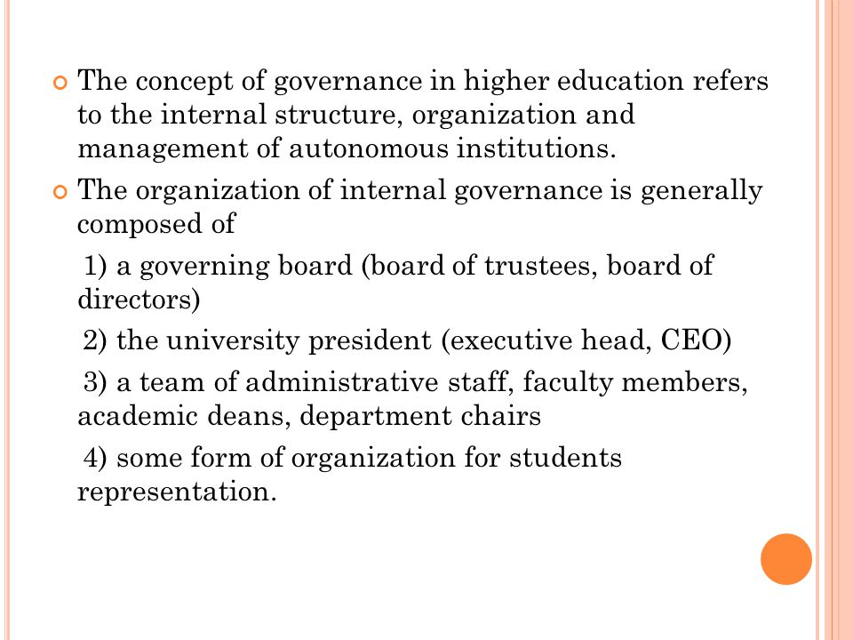 The concept of governance in higher education refers to the internal structure, organization and management of autonomous institutions.