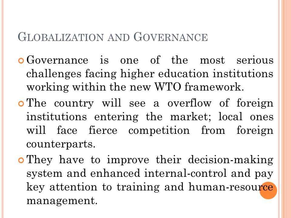 G LOBALIZATION AND G OVERNANCE Governance is one of the most serious challenges facing higher education institutions working within the new WTO framework.