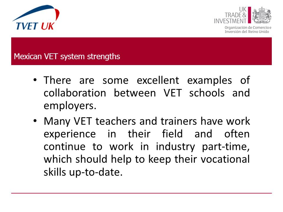 Mexican VET system strengths There are some excellent examples of collaboration between VET schools and employers.