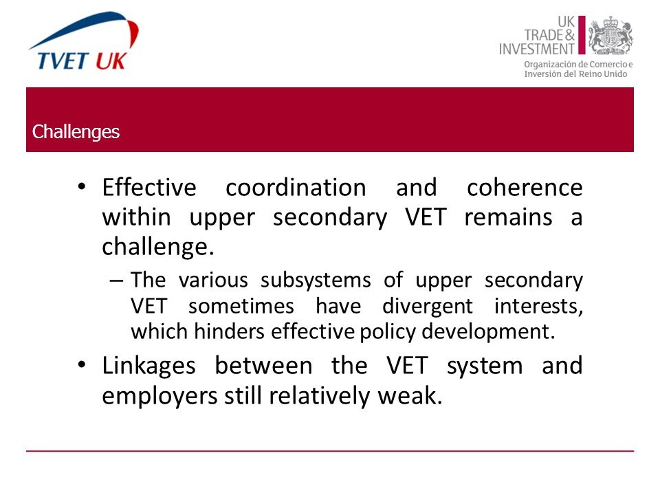 Challenges Effective coordination and coherence within upper secondary VET remains a challenge. – The various subsystems of upper secondary VET someti