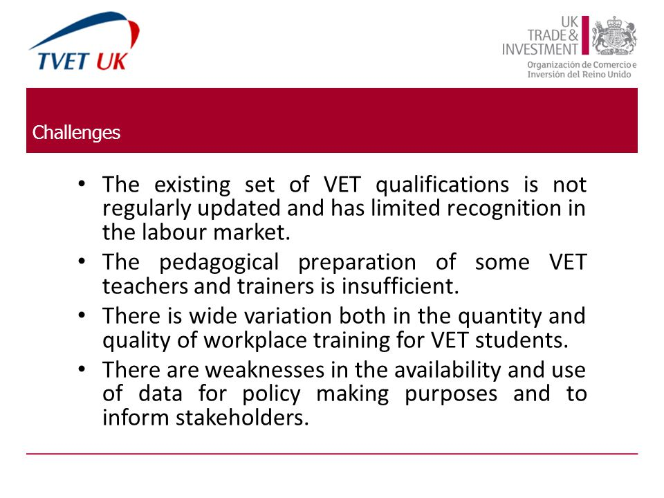 Challenges The existing set of VET qualifications is not regularly updated and has limited recognition in the labour market.