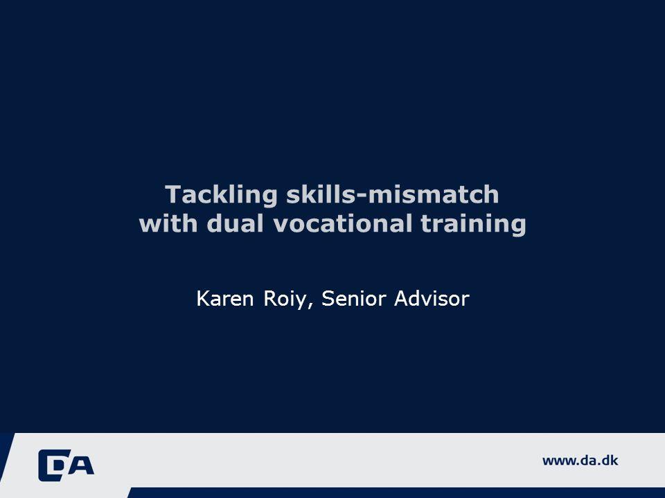 Tackling skills-mismatch with dual vocational training Karen Roiy, Senior Advisor