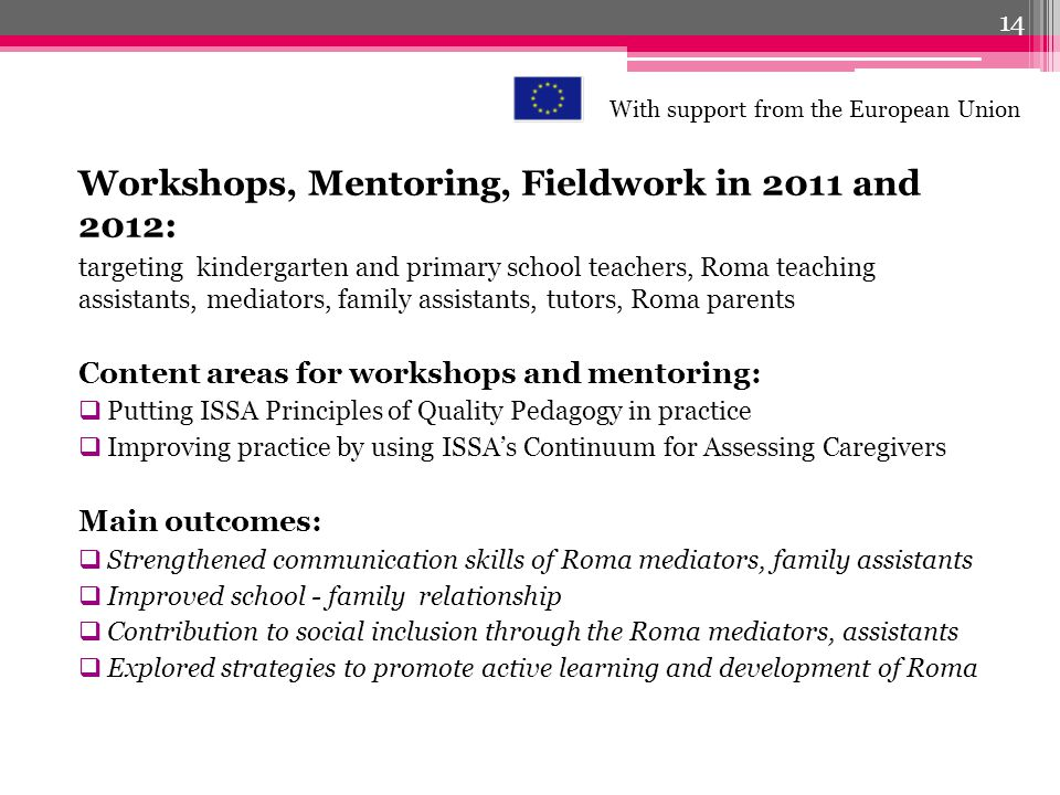 Workshops, Mentoring, Fieldwork in 2011 and 2012: targeting kindergarten and primary school teachers, Roma teaching assistants, mediators, family assi