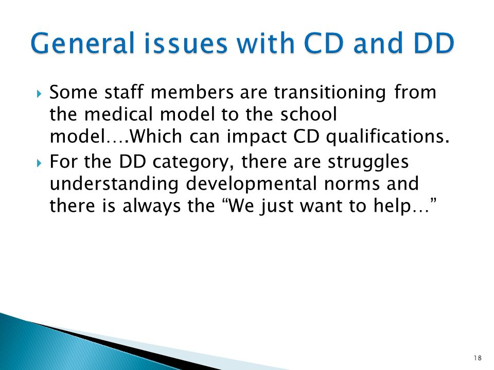 Some staff members are transitioning from the medical model to the school model….Which can impact CD qualifications.