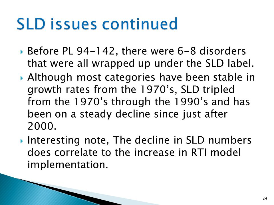 Before PL 94-142, there were 6-8 disorders that were all wrapped up under the SLD label.