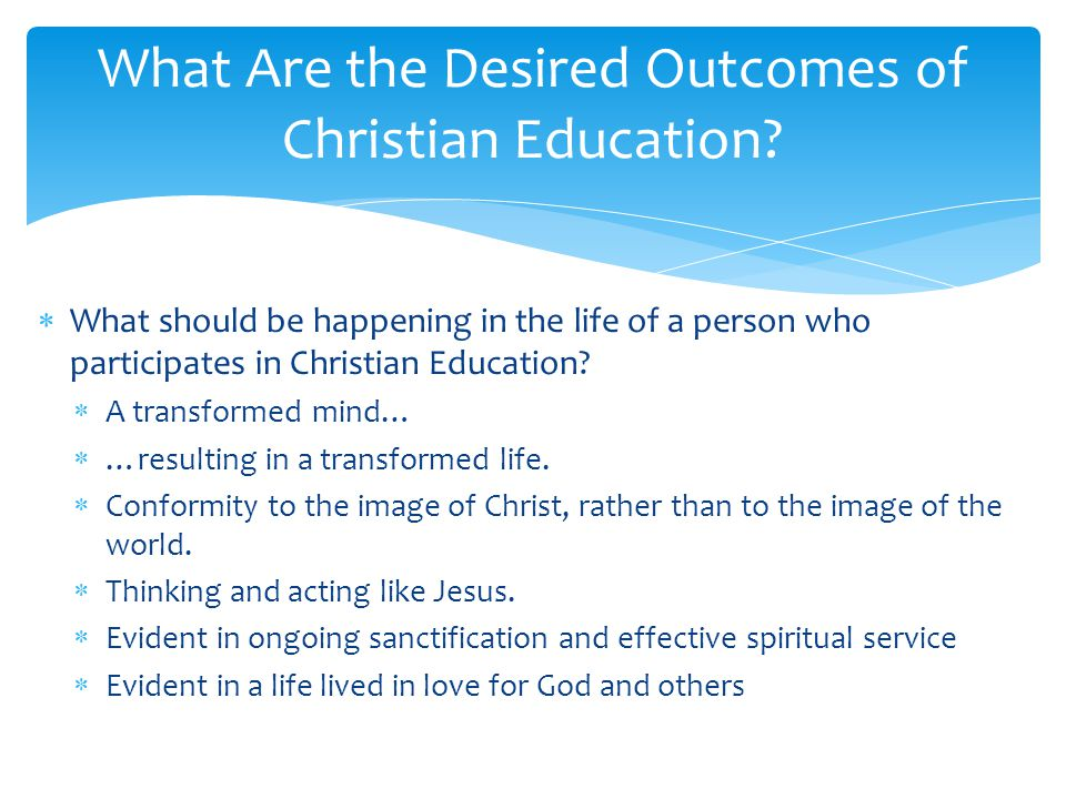 What should be happening in the life of a person who participates in Christian Education.