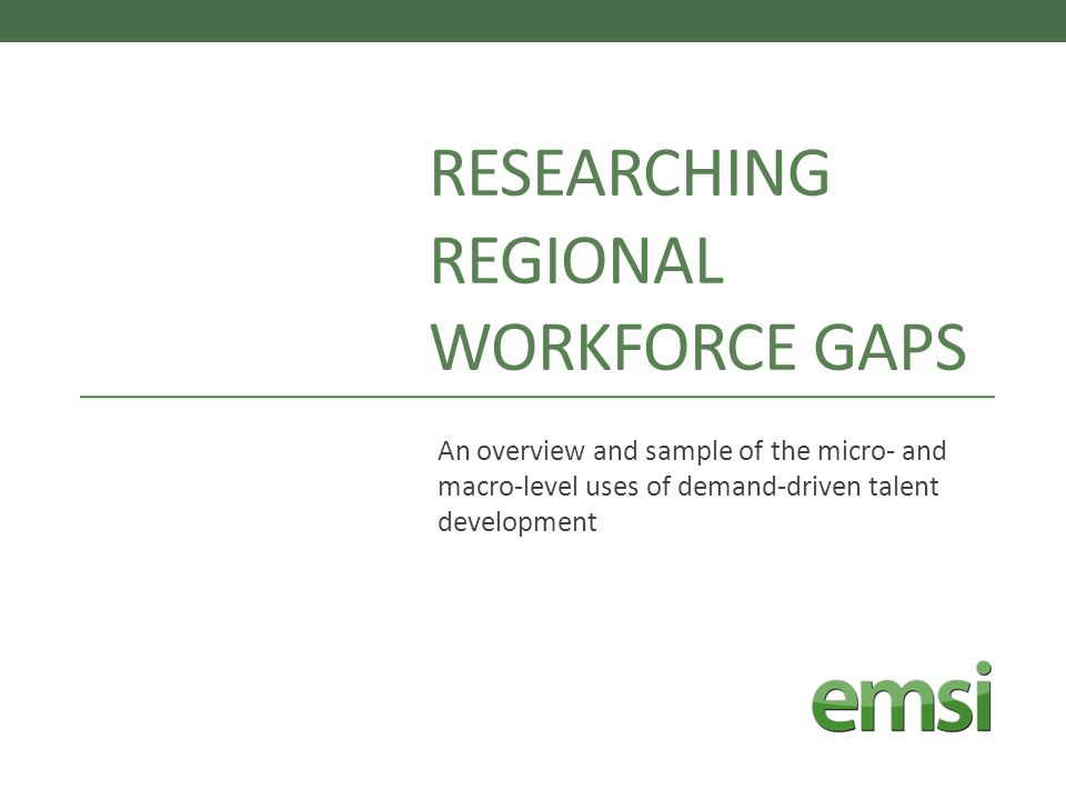 RESEARCHING REGIONAL WORKFORCE GAPS An overview and sample of the micro- and macro-level uses of demand-driven talent development