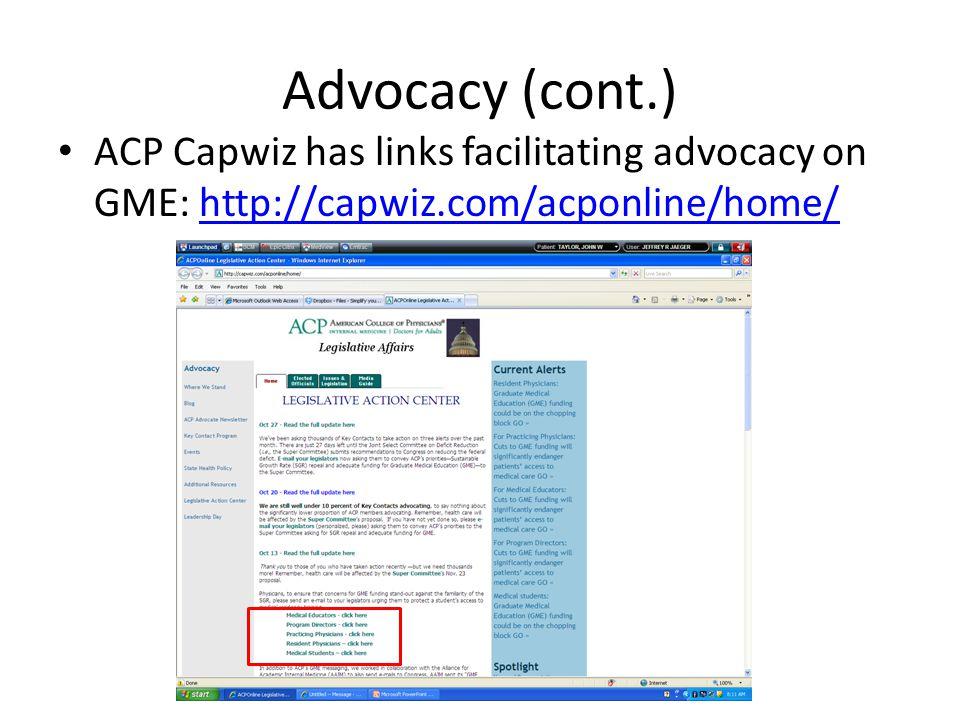 Advocacy (cont.) ACP Capwiz has links facilitating advocacy on GME: http://capwiz.com/acponline/home/http://capwiz.com/acponline/home/