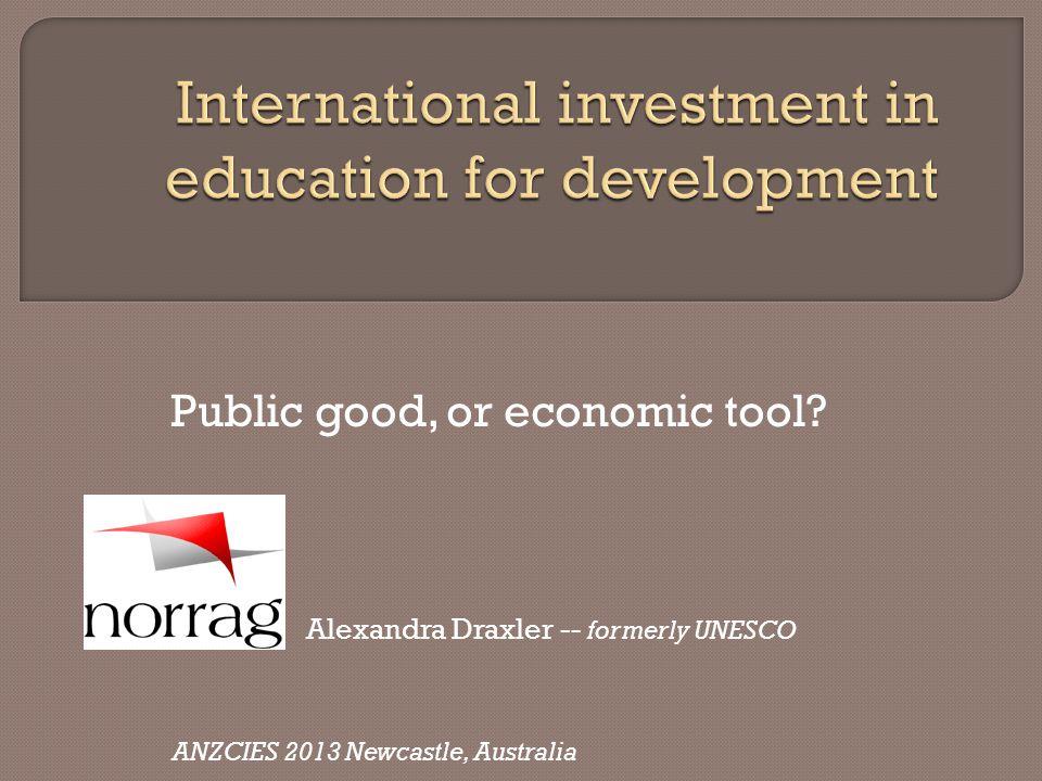Public good, or economic tool? Alexandra Draxler -- formerly UNESCO ANZCIES 2013 Newcastle, Australia