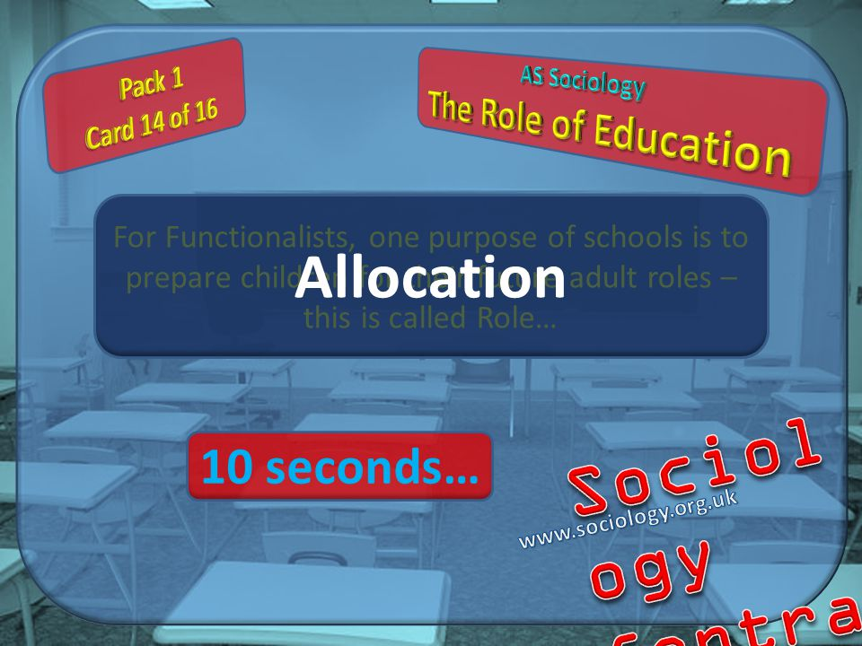 For Functionalists, one purpose of schools is to prepare children for their future adult roles – this is called Role… Allocation 10 seconds…