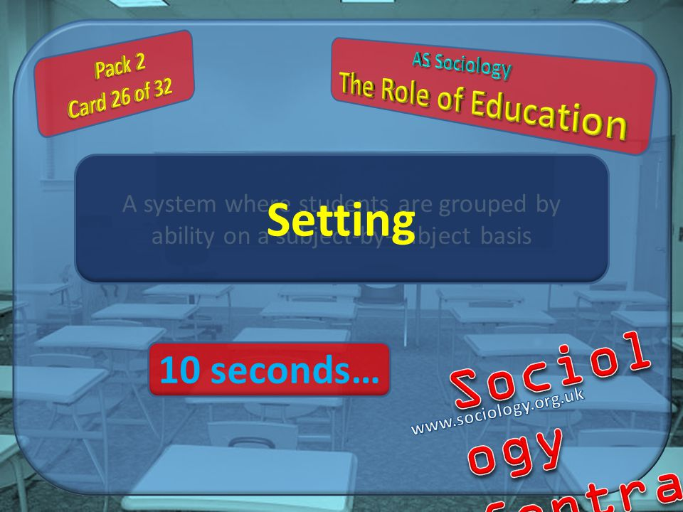 A system where students are grouped by ability on a subject-by-subject basis Setting 10 seconds…