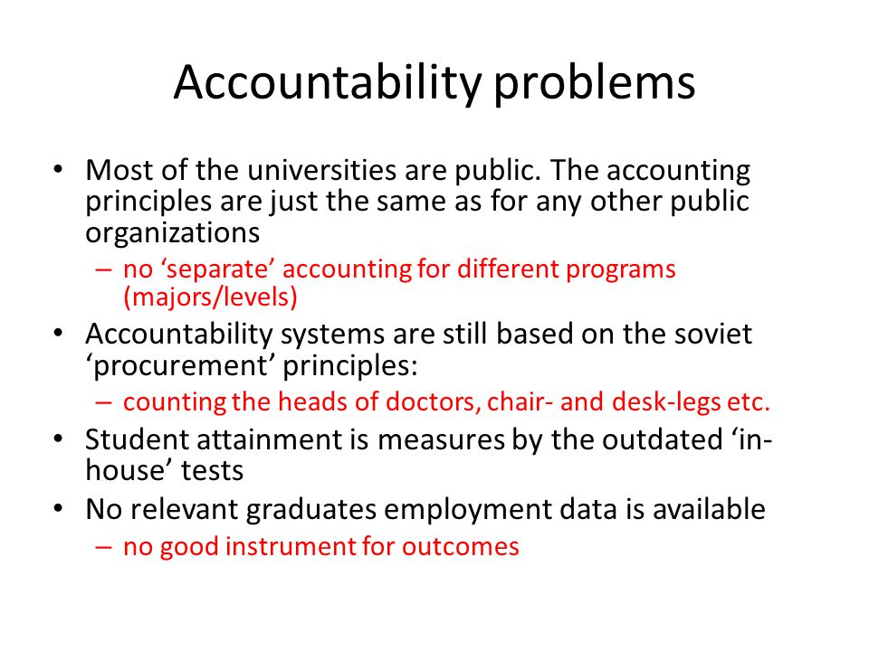 Accountability problems Most of the universities are public. The accounting principles are just the same as for any other public organizations – no se