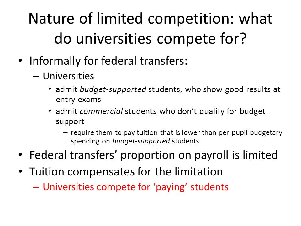 Nature of limited competition: what do universities compete for? Informally for federal transfers: – Universities admit budget-supported students, who