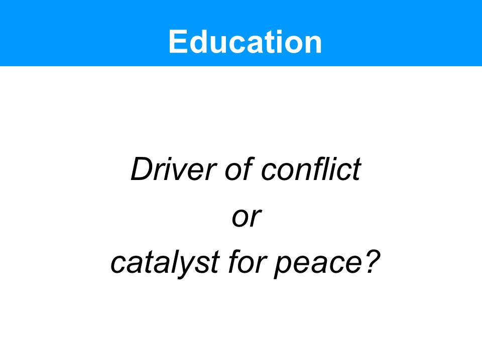 Education Driver of conflict or catalyst for peace?