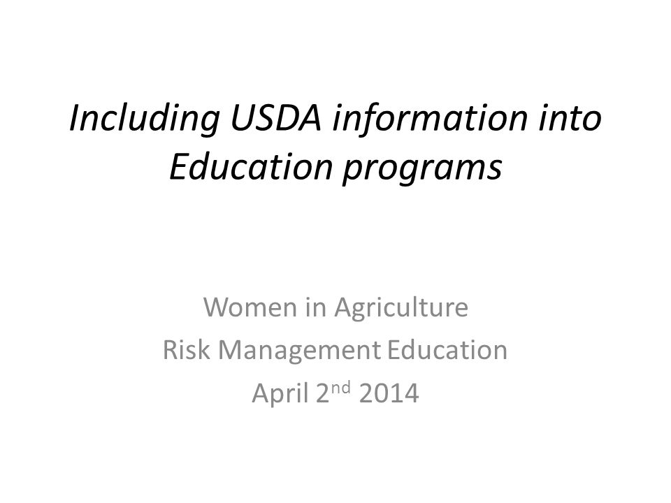Including USDA information into Education programs Women in Agriculture Risk Management Education April 2 nd 2014