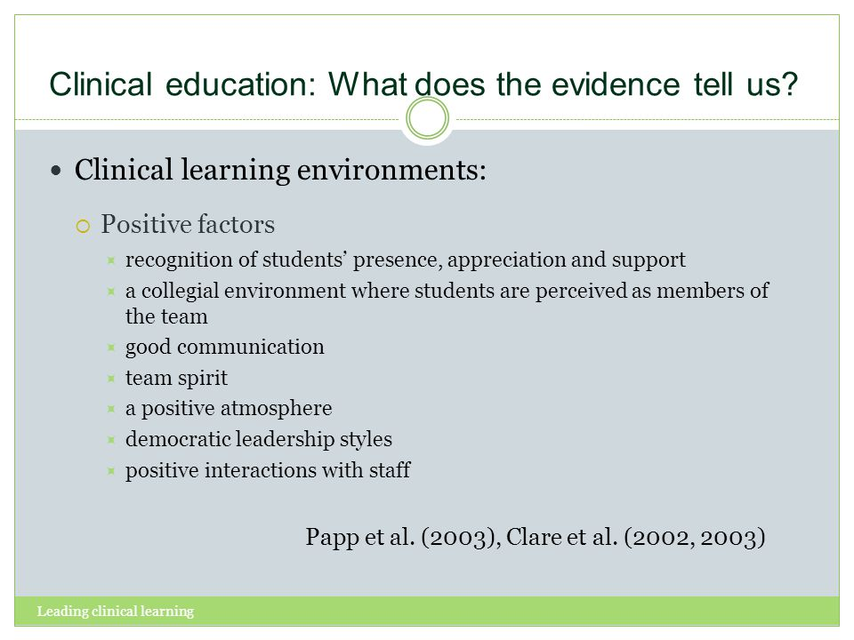 Clinical education: What does the evidence tell us? Clinical learning environments: Positive factors recognition of students presence, appreciation an