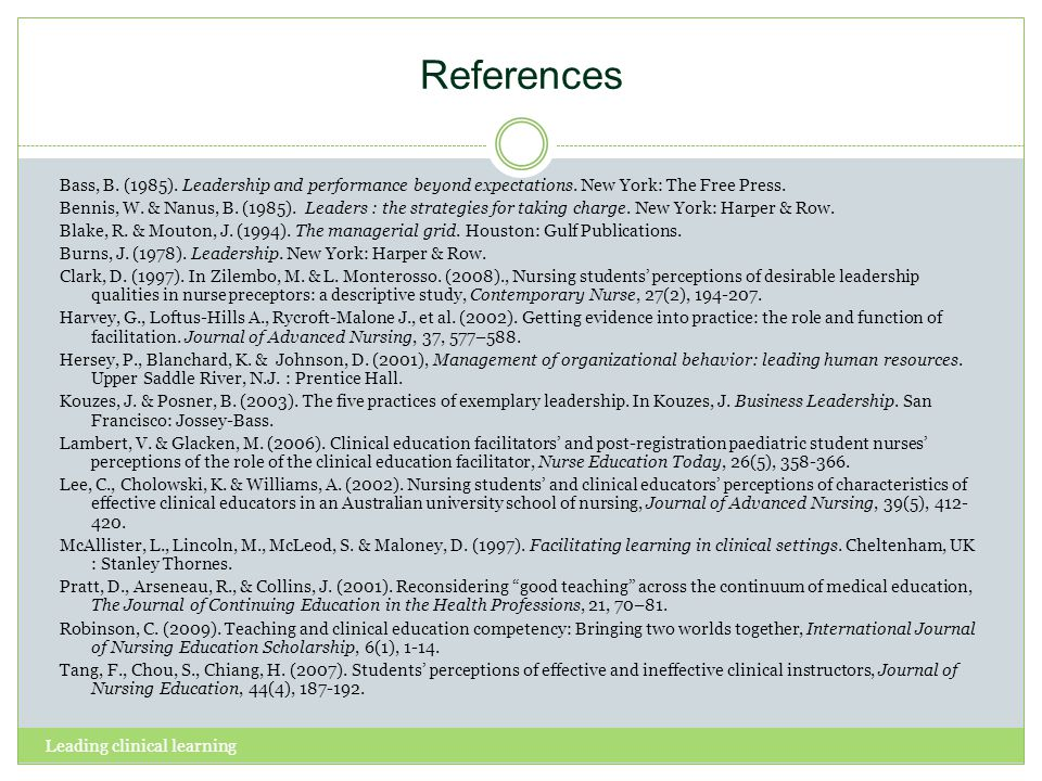 Leading clinical learning References Bass, B. (1985). Leadership and performance beyond expectations. New York: The Free Press. Bennis, W. & Nanus, B.