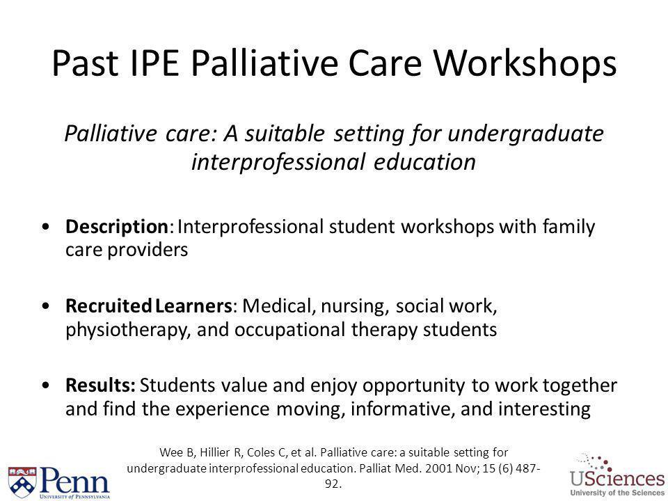 Past IPE Palliative Care Workshops Palliative care: A suitable setting for undergraduate interprofessional education Description: Interprofessional st
