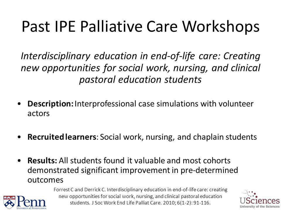 Past IPE Palliative Care Workshops Interdisciplinary education in end-of-life care: Creating new opportunities for social work, nursing, and clinical