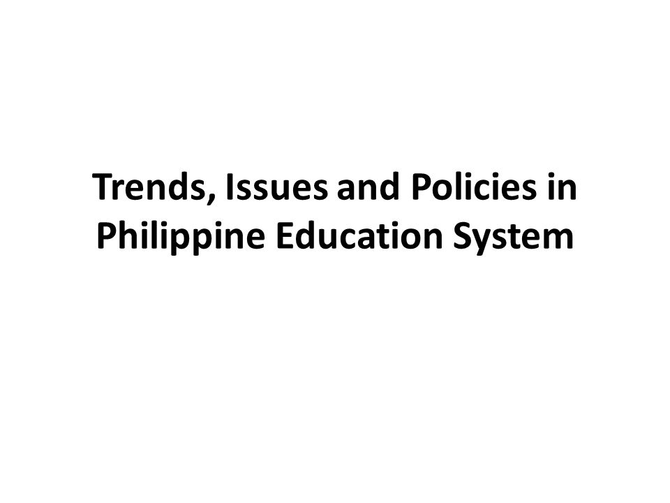 Trends, Issues and Policies in Philippine Education System