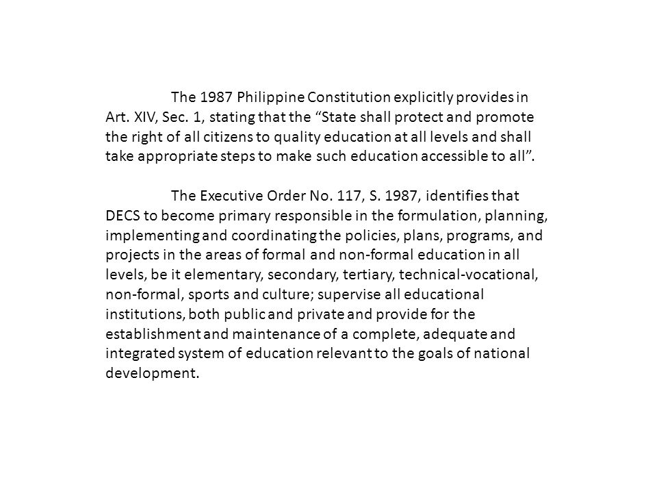 The 1987 Philippine Constitution explicitly provides in Art. XIV, Sec. 1, stating that the State shall protect and promote the right of all citizens t