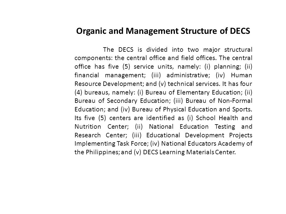 Organic and Management Structure of DECS The DECS is divided into two major structural components: the central office and field offices. The central o