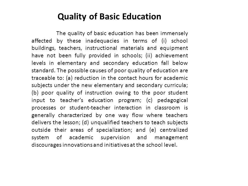 Quality of Basic Education The quality of basic education has been immensely affected by these inadequacies in terms of (i) school buildings, teachers