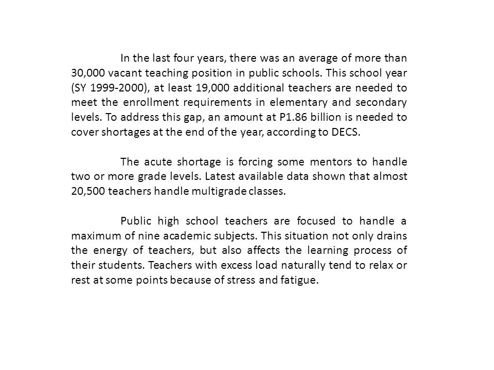 In the last four years, there was an average of more than 30,000 vacant teaching position in public schools. This school year (SY 1999-2000), at least