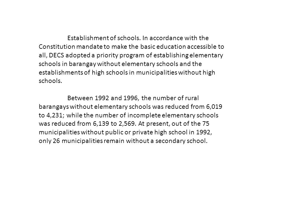 Establishment of schools. In accordance with the Constitution mandate to make the basic education accessible to all, DECS adopted a priority program o