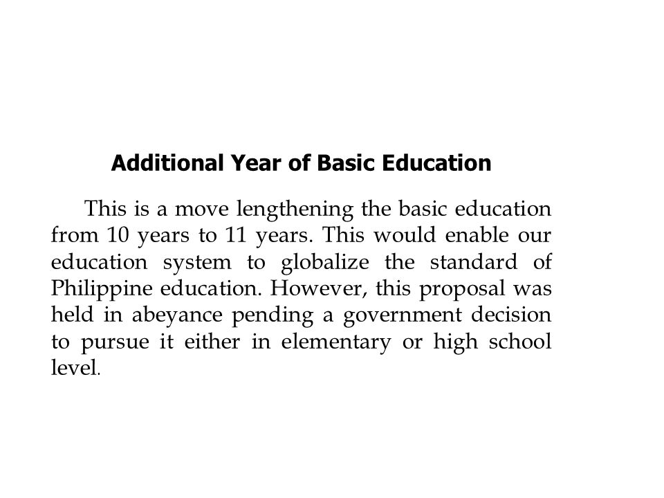 Additional Year of Basic Education This is a move lengthening the basic education from 10 years to 11 years. This would enable our education system to