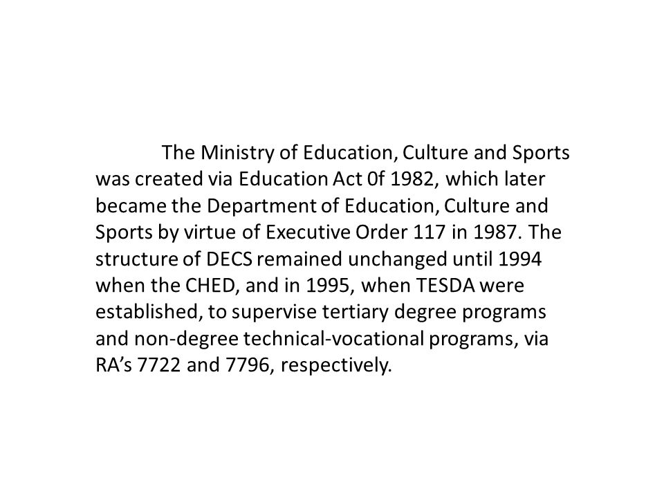 The Ministry of Education, Culture and Sports was created via Education Act 0f 1982, which later became the Department of Education, Culture and Sport