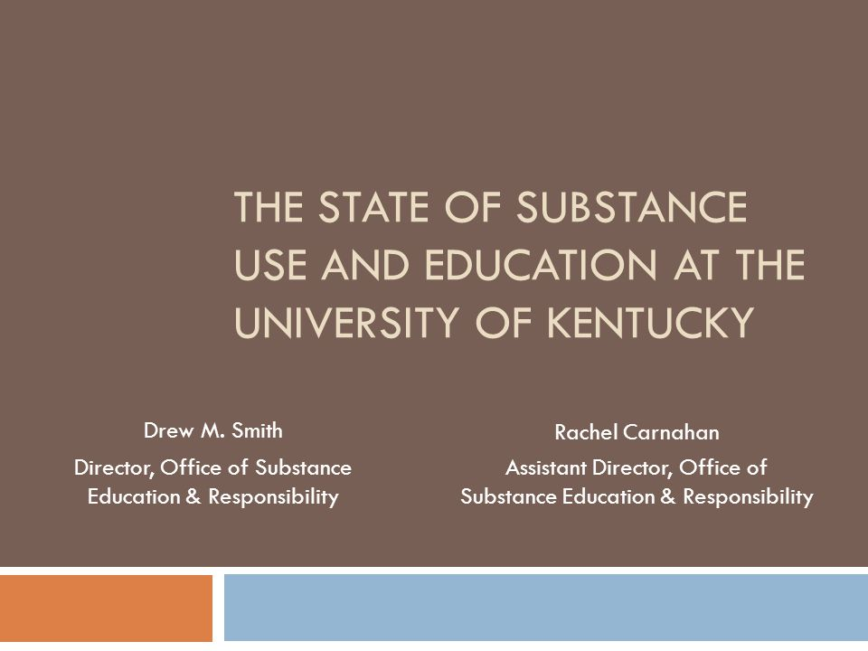 THE STATE OF SUBSTANCE USE AND EDUCATION AT THE UNIVERSITY OF KENTUCKY Drew M.