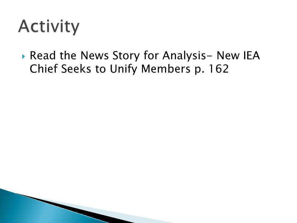 Read the News Story for Analysis- New IEA Chief Seeks to Unify Members p. 162