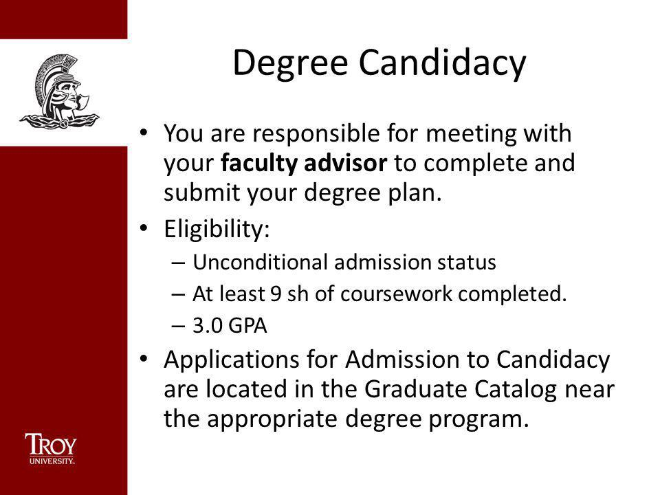 Degree Candidacy You are responsible for meeting with your faculty advisor to complete and submit your degree plan.
