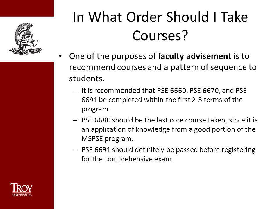 In What Order Should I Take Courses? One of the purposes of faculty advisement is to recommend courses and a pattern of sequence to students. – It is
