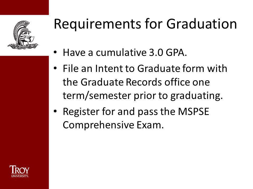 Requirements for Graduation Have a cumulative 3.0 GPA.