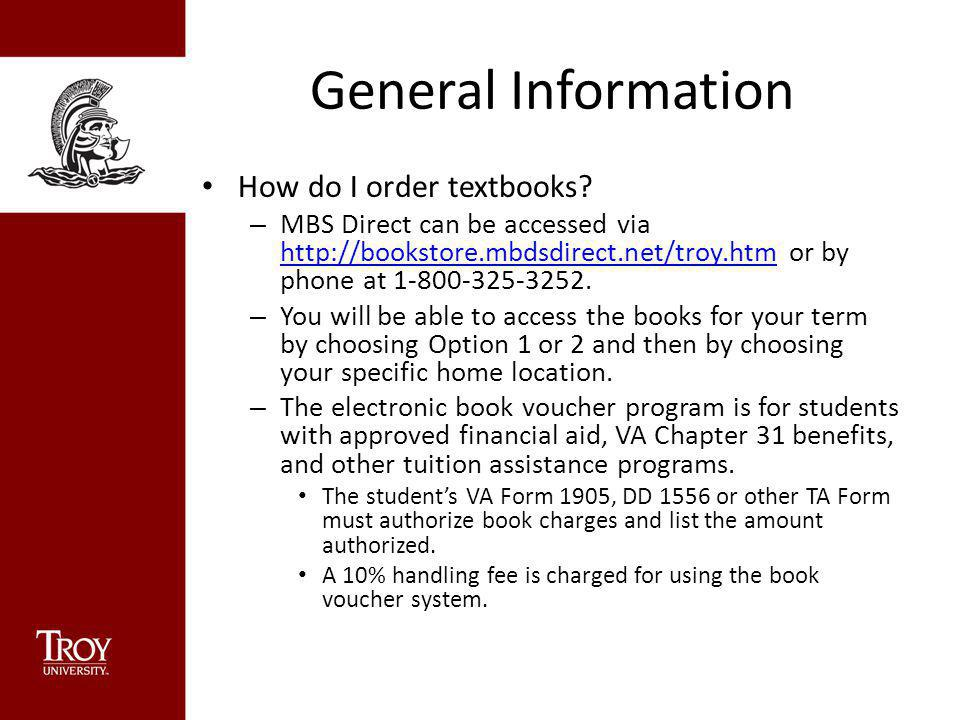 General Information How do I order textbooks? – MBS Direct can be accessed via http://bookstore.mbdsdirect.net/troy.htm or by phone at 1-800-325-3252.