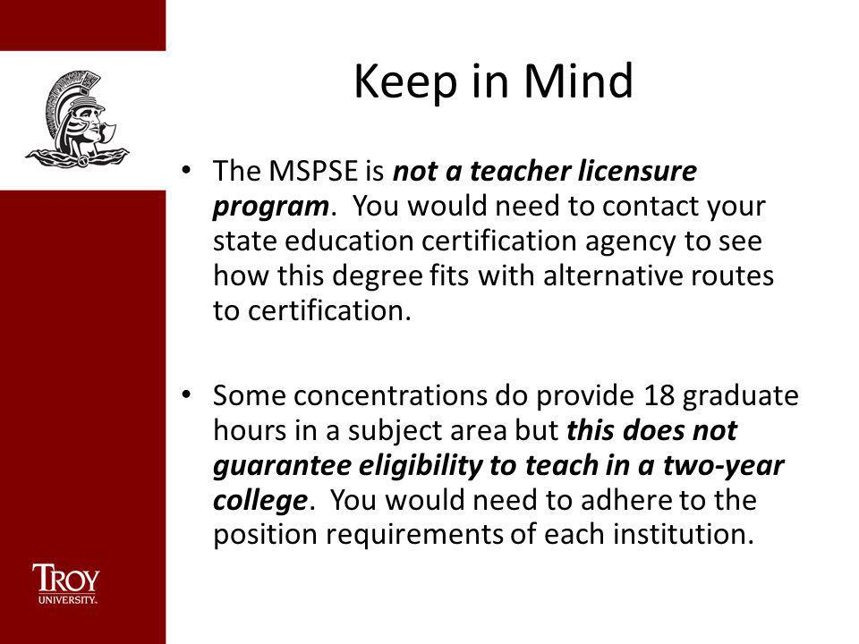 Keep in Mind The MSPSE is not a teacher licensure program. You would need to contact your state education certification agency to see how this degree